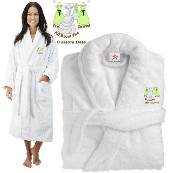 Deluxe Terry cotton with ITS ALL ABOUT DRESS CUSTOM TEXT Embroidery bathrobe